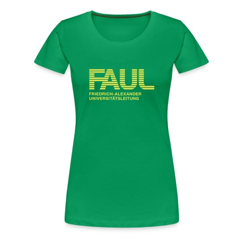 F.A.U.L. - Frauen Premium T-Shirt