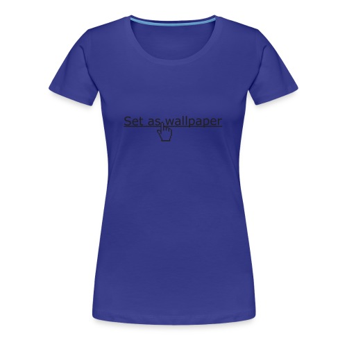 Set as wallpaper - Vrouwen Premium T-shirt