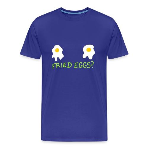 Fried Eggs? for the Guys - Men's Premium T-Shirt