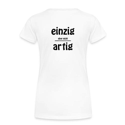 Einzig - Aber nicht Artig! - Frauen Premium T-Shirt