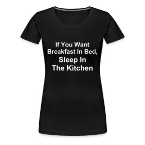 If you want Breakfast in Bed... - Camiseta premium mujer