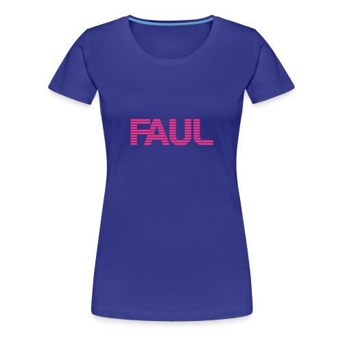 F.A.U.L. plain - Frauen Premium T-Shirt