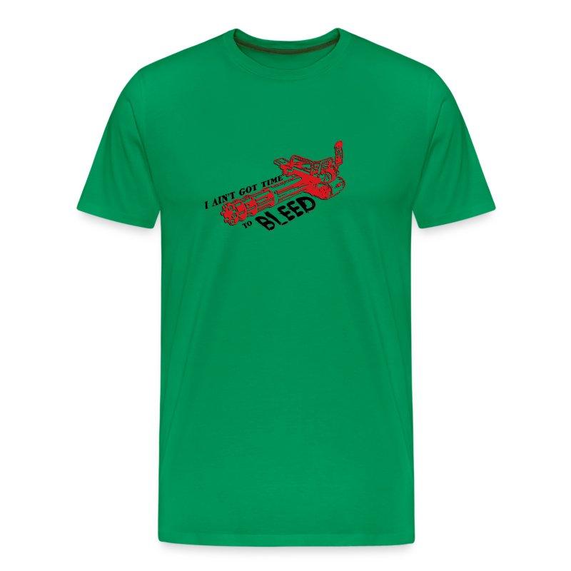 I ain't got time to bleed - Men's Premium T-Shirt