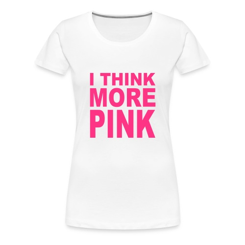 Girlieshirt - I think more pink - Frauen Premium T-Shirt