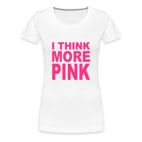Girlieshirt - I think more pink - Frauen Premium T-Shirt