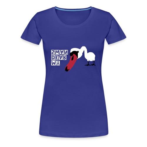 MY DEAR SWAN - Frauen Premium T-Shirt