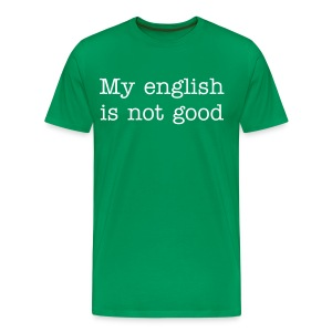 My English is not good - Männer Premium T-Shirt
