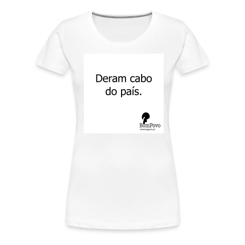 Deram cabo do país. - Women's Premium T-Shirt
