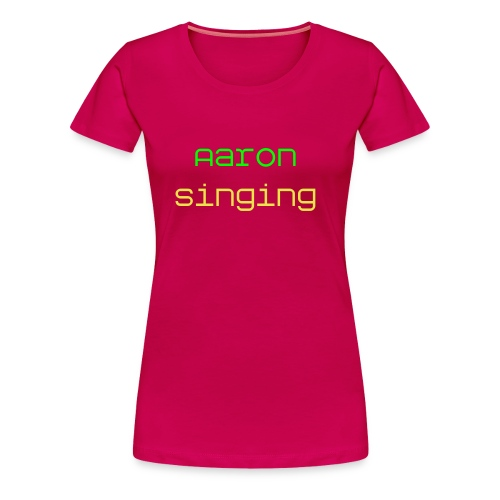 Aaron Singing (Womans) - Women's Premium T-Shirt