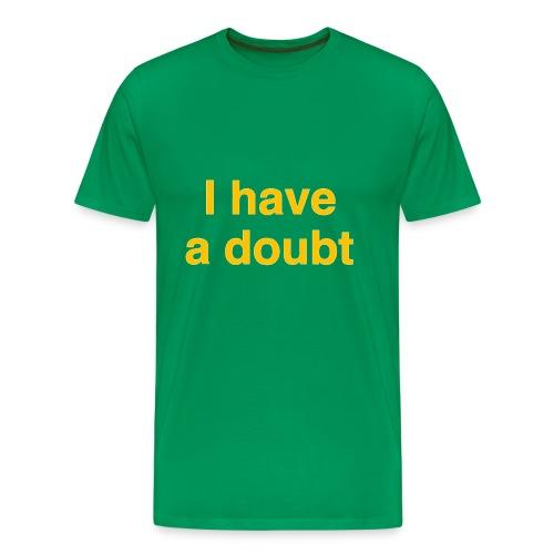 I have a doubt - green/yellow - Männer Premium T-Shirt