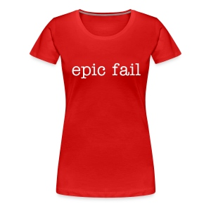 Women's Girlie epic fail T, white wording - Women's Premium T-Shirt