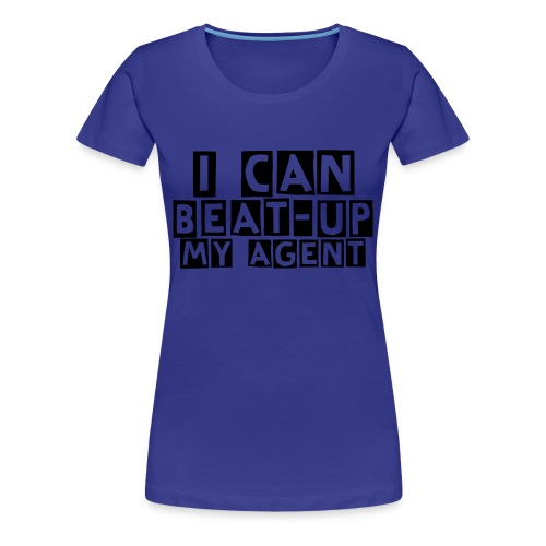 I can beat-up my agent - Pige - Dame premium T-shirt