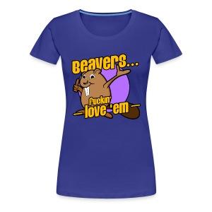 Beavers... Fuckin' Love 'Em! - Women's Premium T-Shirt