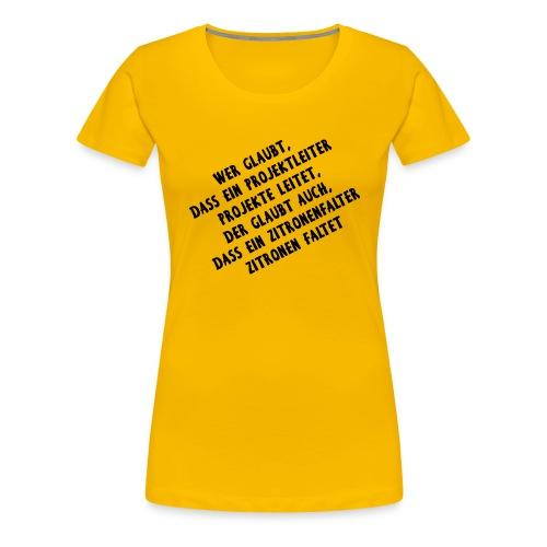 Wer Glaubt das  - Frauen Premium T-Shirt