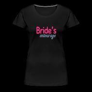 T-Shirts ~ Women's Premium T-Shirt ~ Hen Party / Bridal Shower Tshirts - Brides Entourage Tshirt