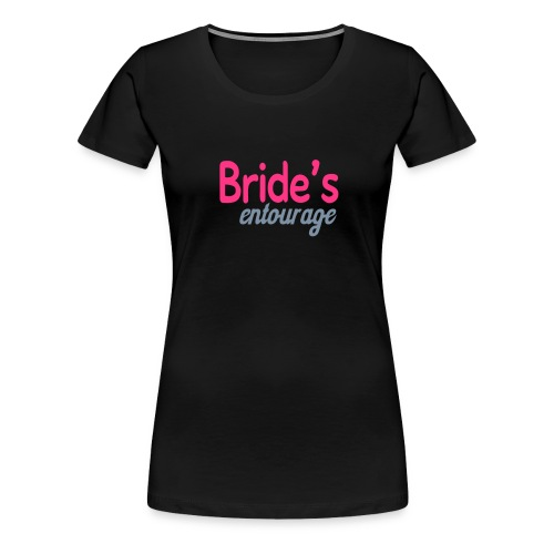 Hen Party / Bridal Shower Tshirts - Brides Entourage Tshirt - Women's Premium T-Shirt