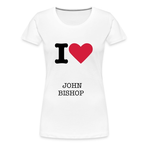 I LOVE JOHN BISHOP  - Women's Premium T-Shirt