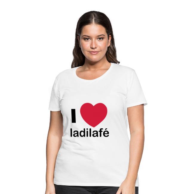 T-shirt Basique Femme i love ladilafé, commérage