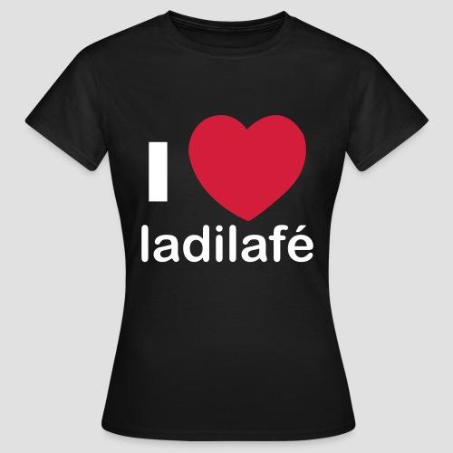 T-shirt Basique Femme i love ladilafé, commérage - T-shirt Femme