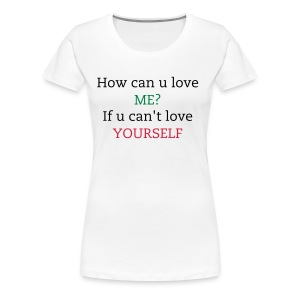 Love yourself first - Vrouwen Premium T-shirt