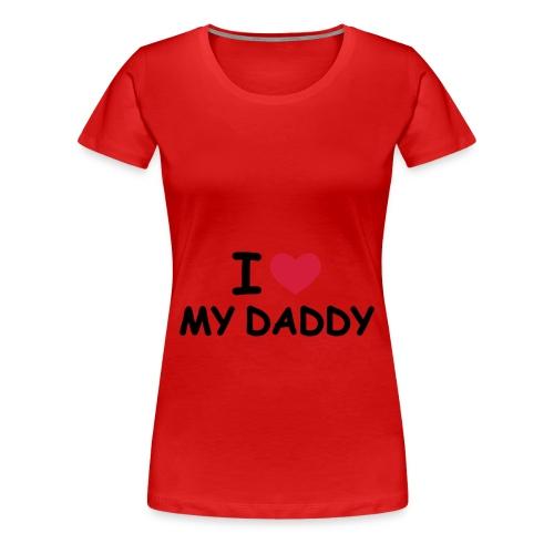 I love my daddy - Women's Premium T-Shirt