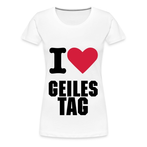 I LOVE GEILES TAG STRAIGHT - Frauen Premium T-Shirt