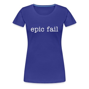 Women's Classic epic fail T, white wording - Women's Premium T-Shirt