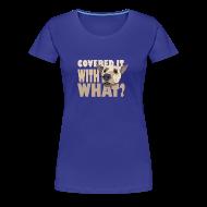 T-Shirts ~ Women's Premium T-Shirt ~ COVERED IT