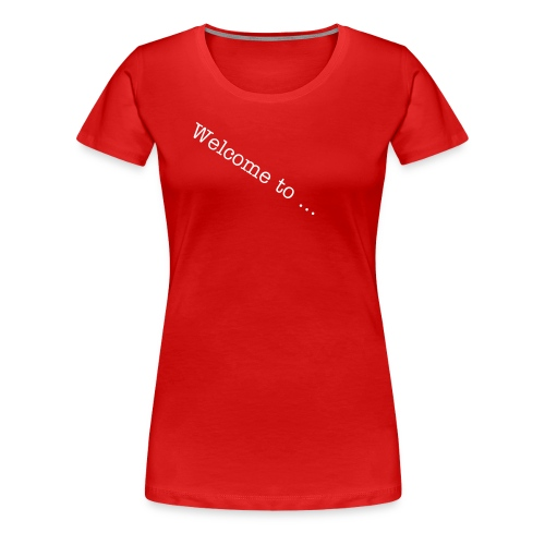 welcome-t-shirt - Women's Premium T-Shirt