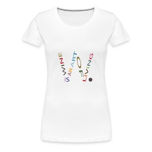 Wine is an Art  - T-shirt Premium Femme