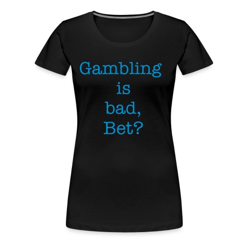 Gambling=Bad?? - Vrouwen Premium T-shirt