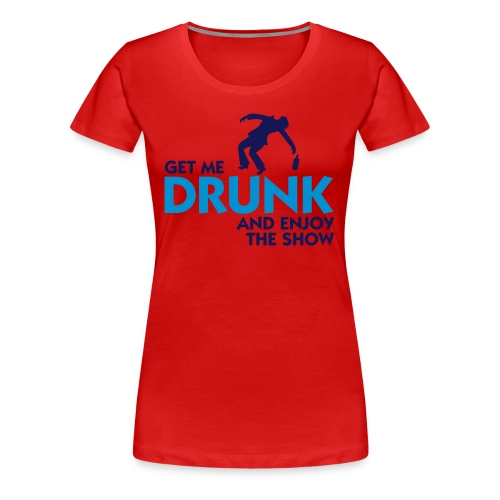 Drunk - Premium T-skjorte for kvinner