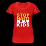 T-Shirts ~ Frauen Premium T-Shirt ~ Girlieshirt Stop haiti slave kids 02© by kally ART®