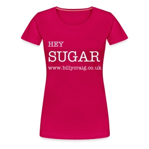 Hey Sugar - Women's Premium T-Shirt