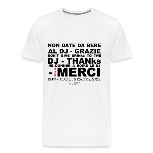 Don't give drinks to the Dj thanx - Men's Premium T-Shirt