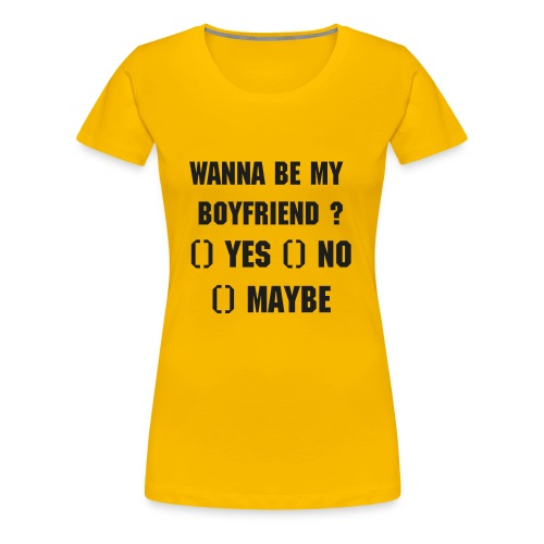 wanna be my boyfriend - Frauen Premium T-Shirt