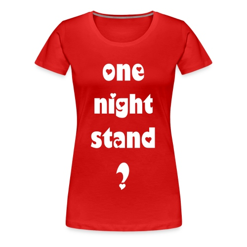 Girlie one night stand? - Frauen Premium T-Shirt