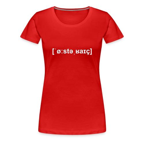 österreich lautschrift - Frauen Premium T-Shirt
