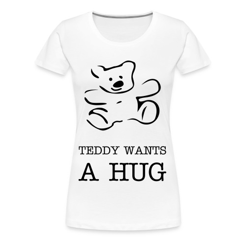 Teddy wants a hug - Women's Premium T-Shirt