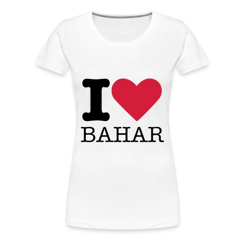 Girlie T-Shirt I Love Bahar - Frauen Premium T-Shirt