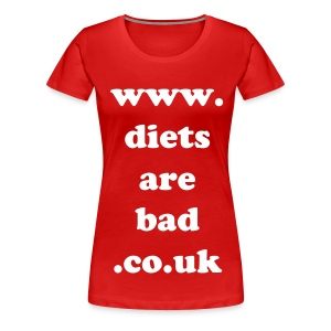 Diets are BAD - Women's Premium T-Shirt