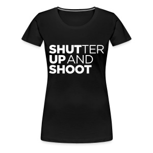 SHUTTER UP AND SHOOT - Frauen Premium T-Shirt