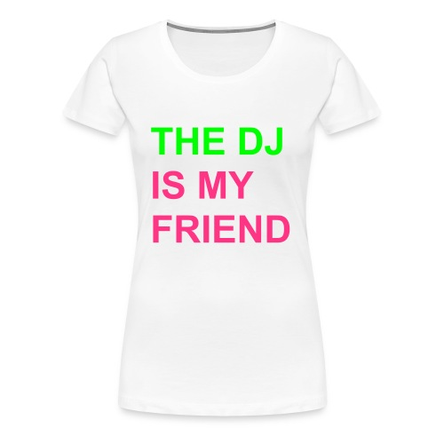The DJ is my friend - Frauen Premium T-Shirt