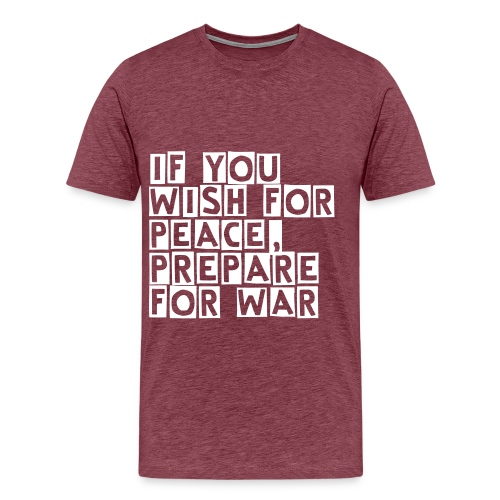 IF YOU WISH FOR PEACE PREPARE FOR WAR - T-shirt Premium Homme