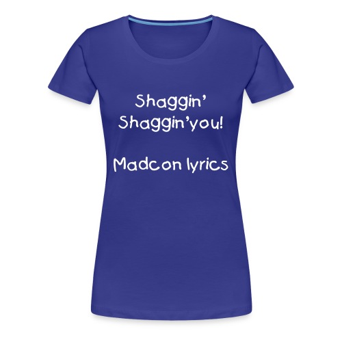 Shaggin you - Women's Premium T-Shirt