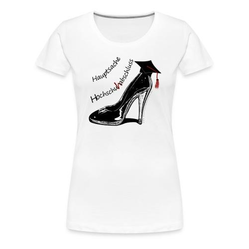 Hauptsache Hochschuhabschluss - Frauen Premium T-Shirt