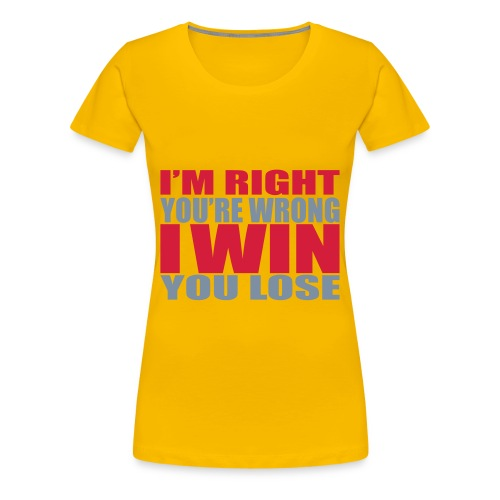 i'm right your wrong i win you lose - Women's Premium T-Shirt