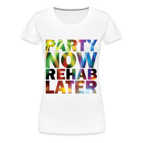 Partygirlie! Party Now, Rehab Later shirt - Vrouwen Premium T-shirt