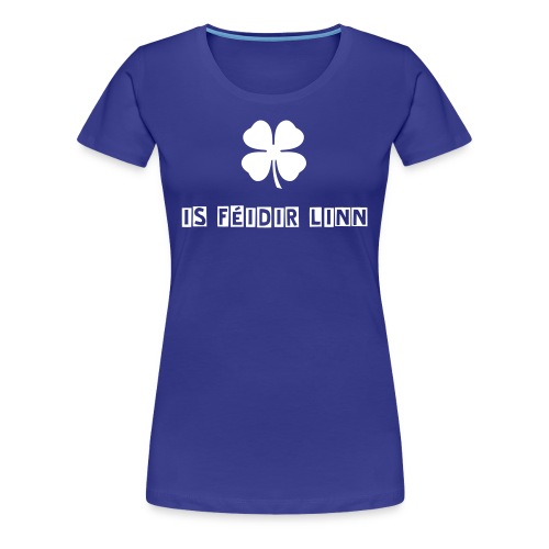 eiregreen lady Is Féidir Linn! - Women's Premium T-Shirt