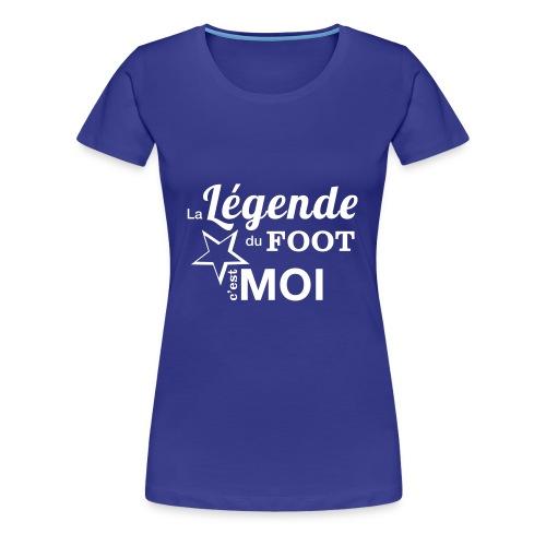 La légende du foot c'est moi - T-shirt Premium Femme